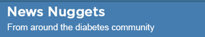 News nuggets from around the diabetes comm