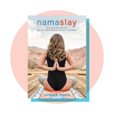 Namaslay: Rock Your Yoga Practice, Tap into Your Greatness, and Defy Your Limits