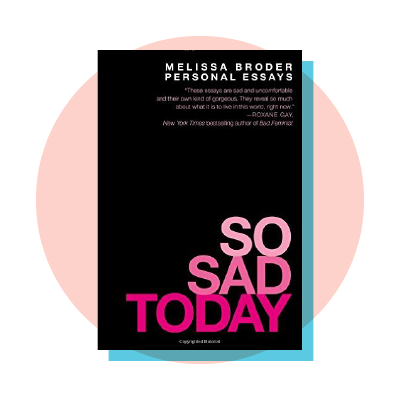 So Sad Today: Personal Essays
