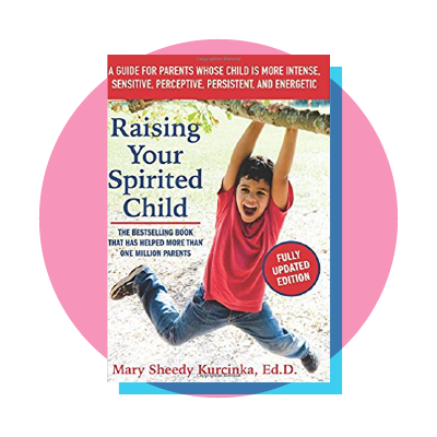 Raising Your Spirited Child, Third Edition: A Guide for Parents Whose Child Is More Intense, Sensitive, Perceptive, Persistent,