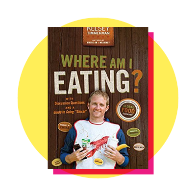 """Where Am I Eating? An Adventure Through the Global Food Economy with Discussion Questions and a Guide to Going """"Glocal"""""""