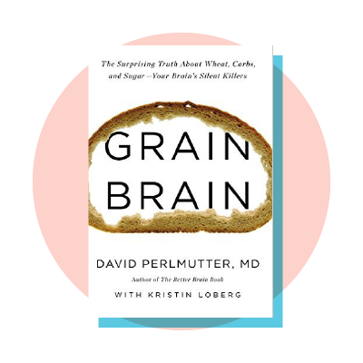 Grain Brain: The Surprising Truth About Wheat, Carbs, and Sugar — Your Brain's Silent Killers