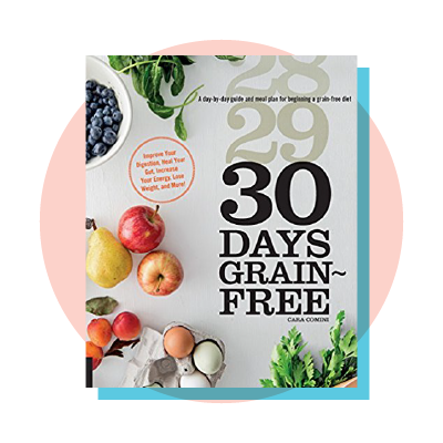 30 Days Grain-Free: A Day-by-Day Guide and Meal Plan for Beginning a Grain-Free Diet