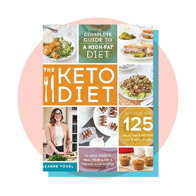 The Keto Diet: The Complete Guide to a High-Fat Diet, with More Than 125 Delectable Recipes and 5 Meal Plans to Shed Weight, Hea