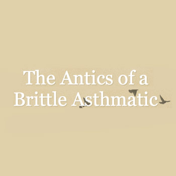 The Antics of a Brittle Asthmatic