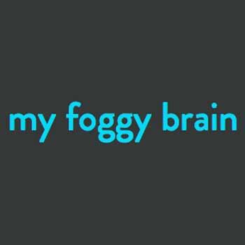 My Foggy Brain