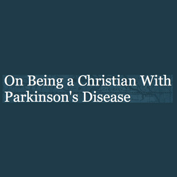 On Being a Christian with Parkinson's Disease