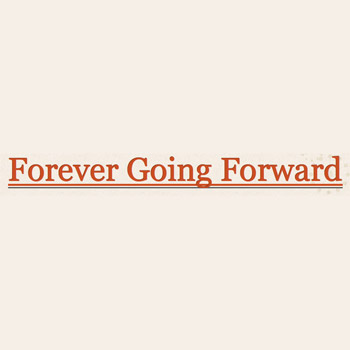 Forever Going Forward
