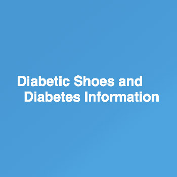 Diabetic Shoes and Diabetes Information