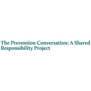 The Prevention Conversation: A Shared Responsibility Project