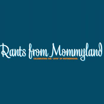 Rants from Mommyland