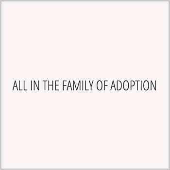 All in the Family of Adoption