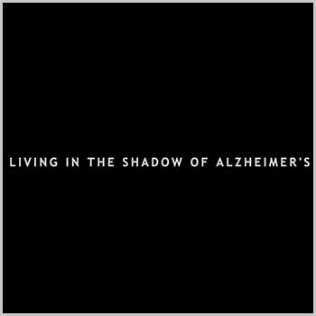 living in the shadows of alzheimers