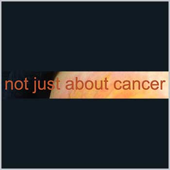 Not Just About Cancer