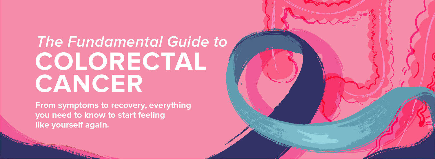 The Fundamental Guide to Colorectal Cancer