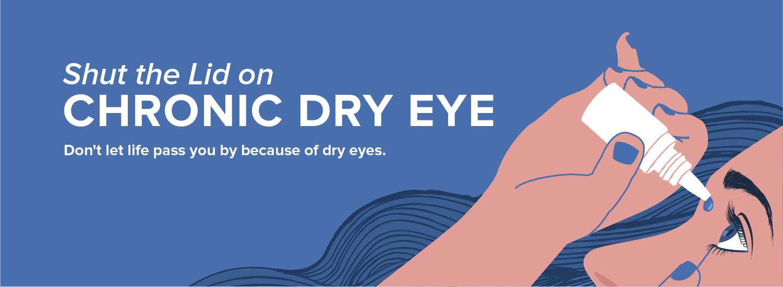 Shut the Lid on Chronic Dry Eye