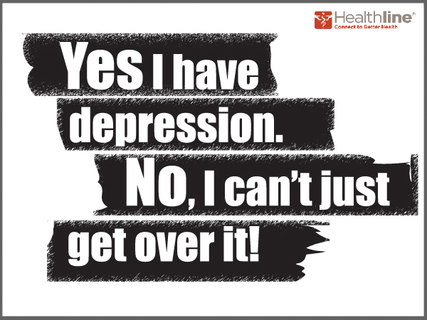 Yes I have depression. No I can't Just get over it!