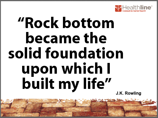 Rock bottom became a solid foundation upon which I built my life.