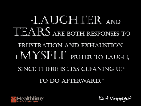 Laughter and tears are both responses to frustration and exhaustion. I myself prefer to laugh, since there is less cleaning up to do afterward.