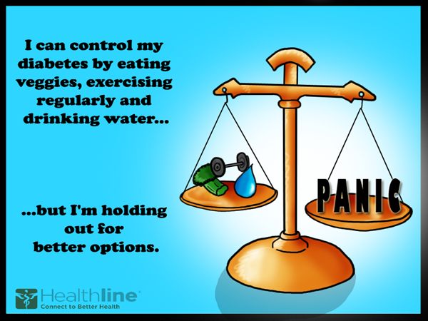 I can control my diabetes by eating veggies, exercising regularly drinking water…….but I'm holding out for better options.