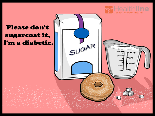 Please don't sugarcoat it, I'm a diabetic.