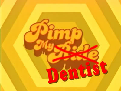 Pimp My Dentist