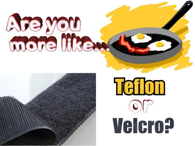 teflon or velcro