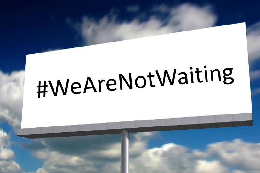 We Are Not Waiting