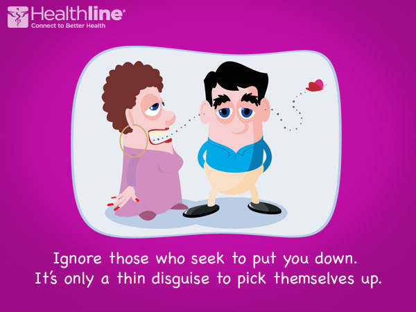 Ignore those who seek to put you down. It's only a thin disguise to pick themselves up.