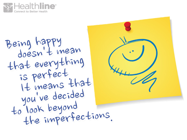 Being happy doesn't mean that perfect it means that you've decided to look beyond the imperfection.