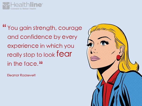 """You gain strength, courage and confidence by every experience in which you really stop to look fear in the face"""