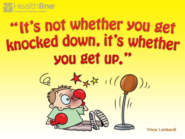 """It's not whether you get knocked down. It's whether you get up."""