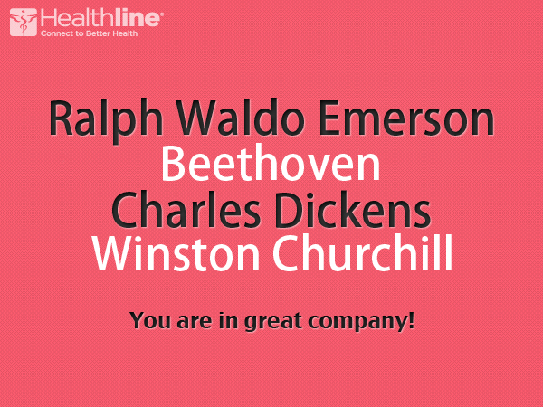 Ralph Waldo Emerson Beethoven Charles Dicknes Winston Churchill – you are in great company!