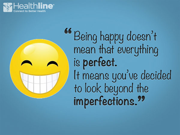"""Being happy doesn't mean that everything is perfect. It means you've decided to look beyond the imperfections."""