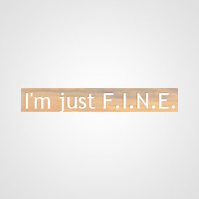 I'm Just F.I.N.E. – Recovery in Al-Anon