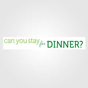 Can You Stay for Dinner?