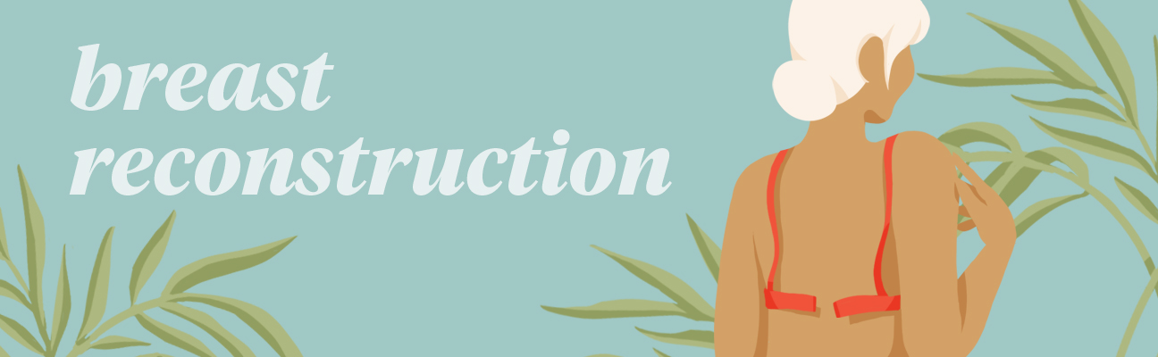 Breast Reconstruction or 'Go Flat'? What 8 Women Chose