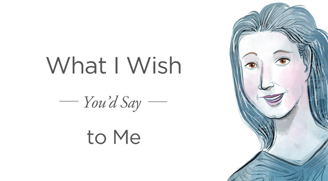 Living with Breast Cancer: What I Wish You'd Say to Me