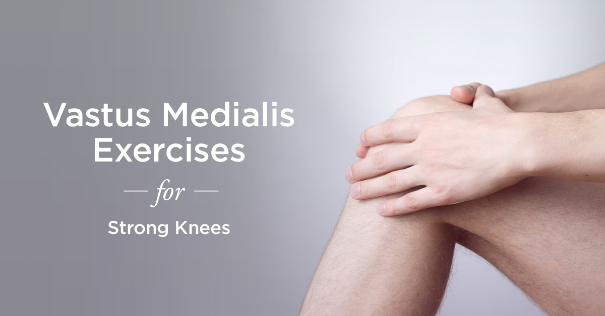 Vastus Medialis Exercises: For the Knee Joint
