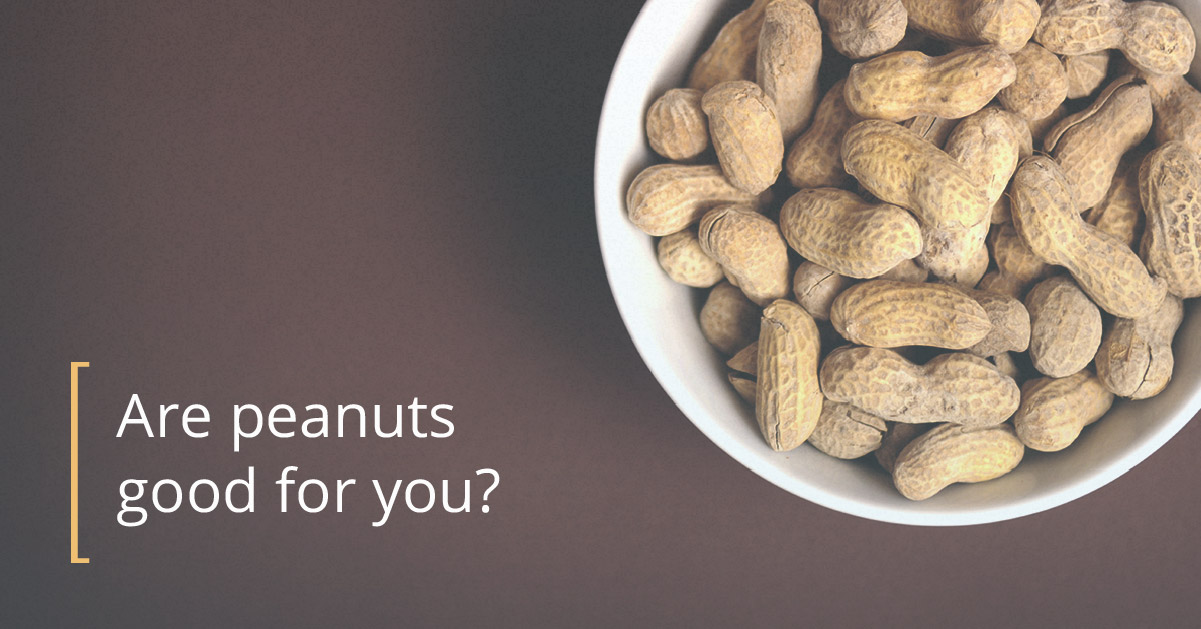 Are peanuts good for you