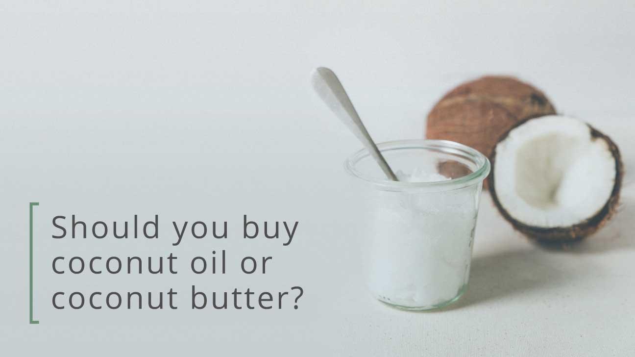 Coconut oil vs. coconut butter