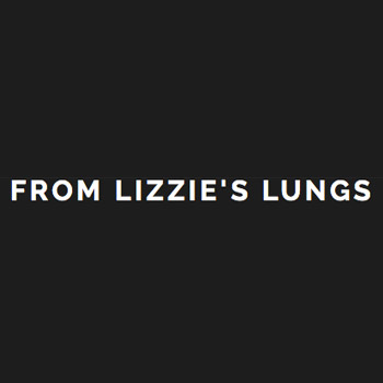 From Lizzie's Lungs