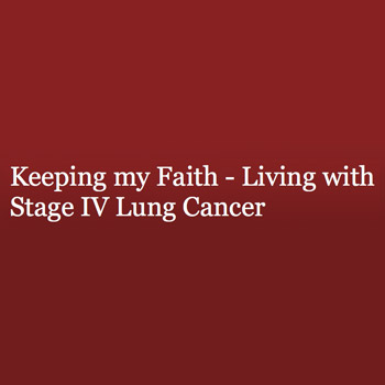 Keeping My Faith: Living with Stage IV Lung Cancer
