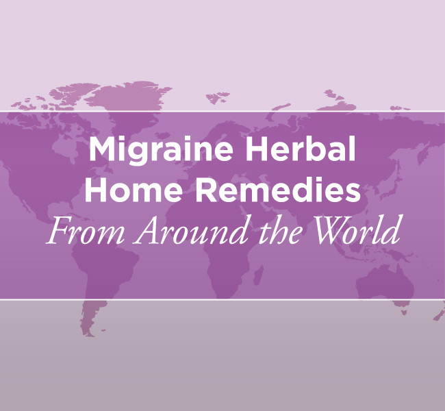 Migraine Herbal Home Remedies From Around the World
