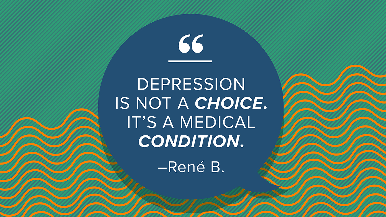 Depression is not a choice. It's a medical condition.