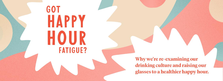 Happy Hour Fatigue