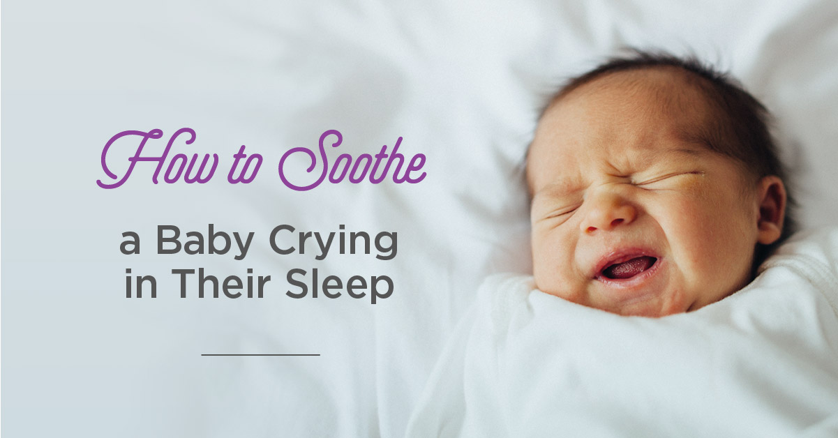 Baby Crying In Sleep How To Soothe Them