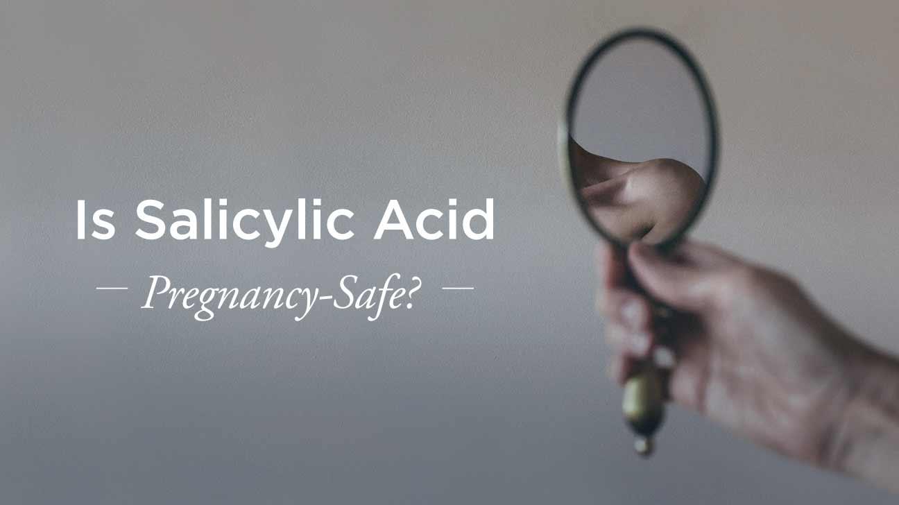 Salicylic Acid in Pregnancy