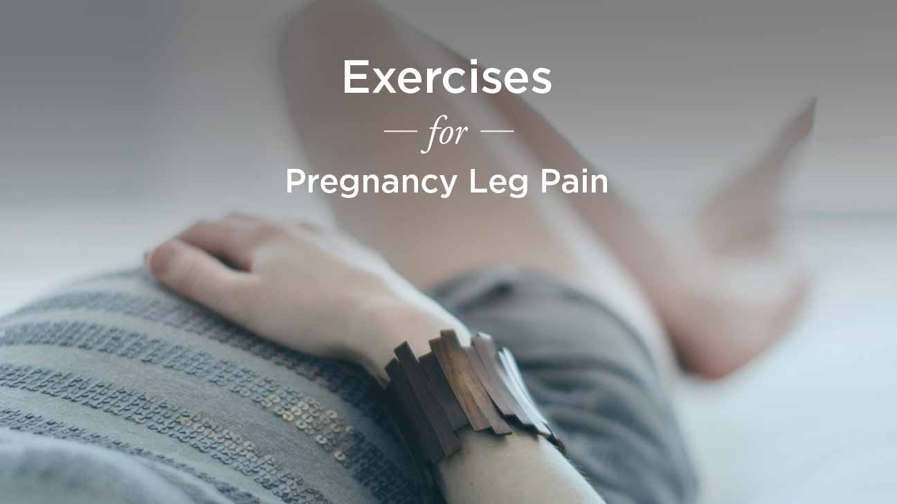Leg Pain During Pregnancy: Exercises to Try