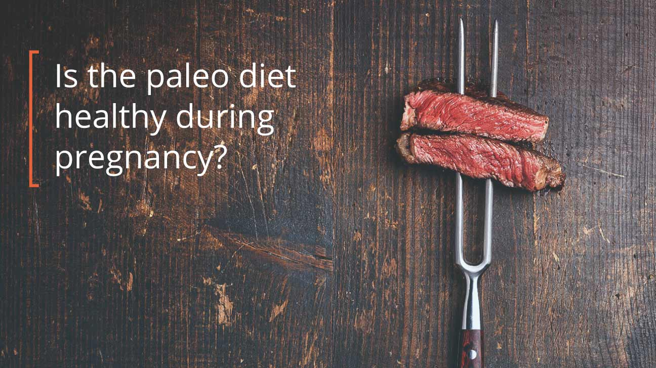 Paleo Pregnancy The Risks Of Going Paleo While Pregnant